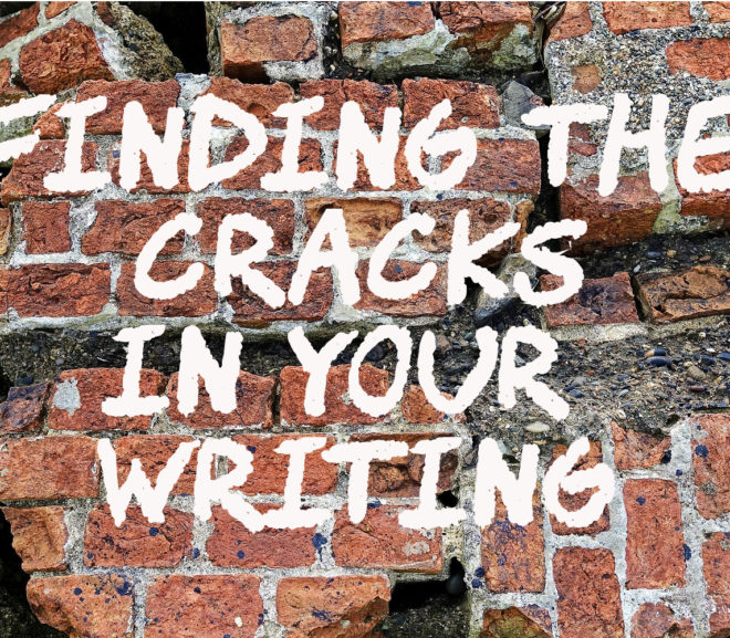 Finding the Cracks in Your Writing